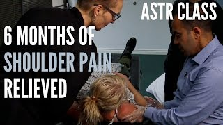 6 Months of Shoulder Pain RELIEVED - ASTR Class (REAL TREATMENT!!!!)