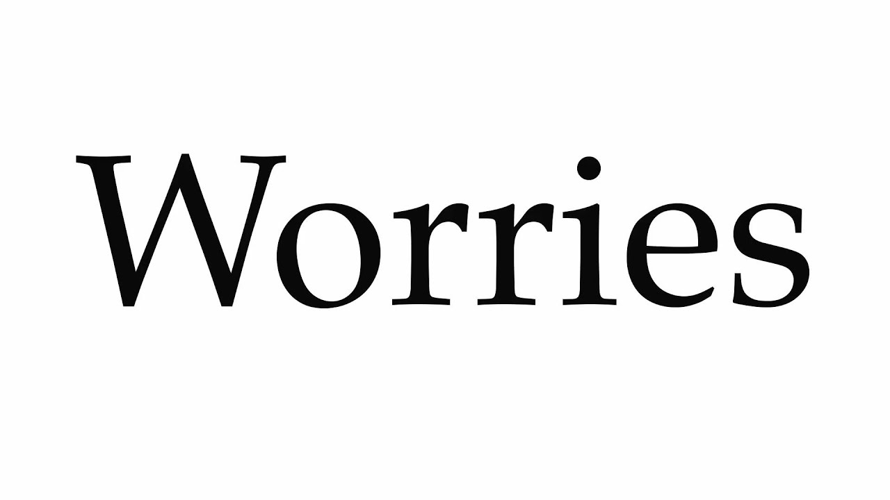 How to Pronounce Worries