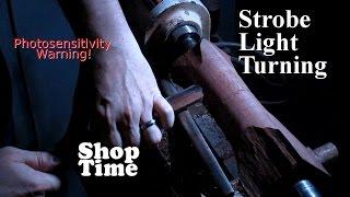 Strobe Light Woodturning!