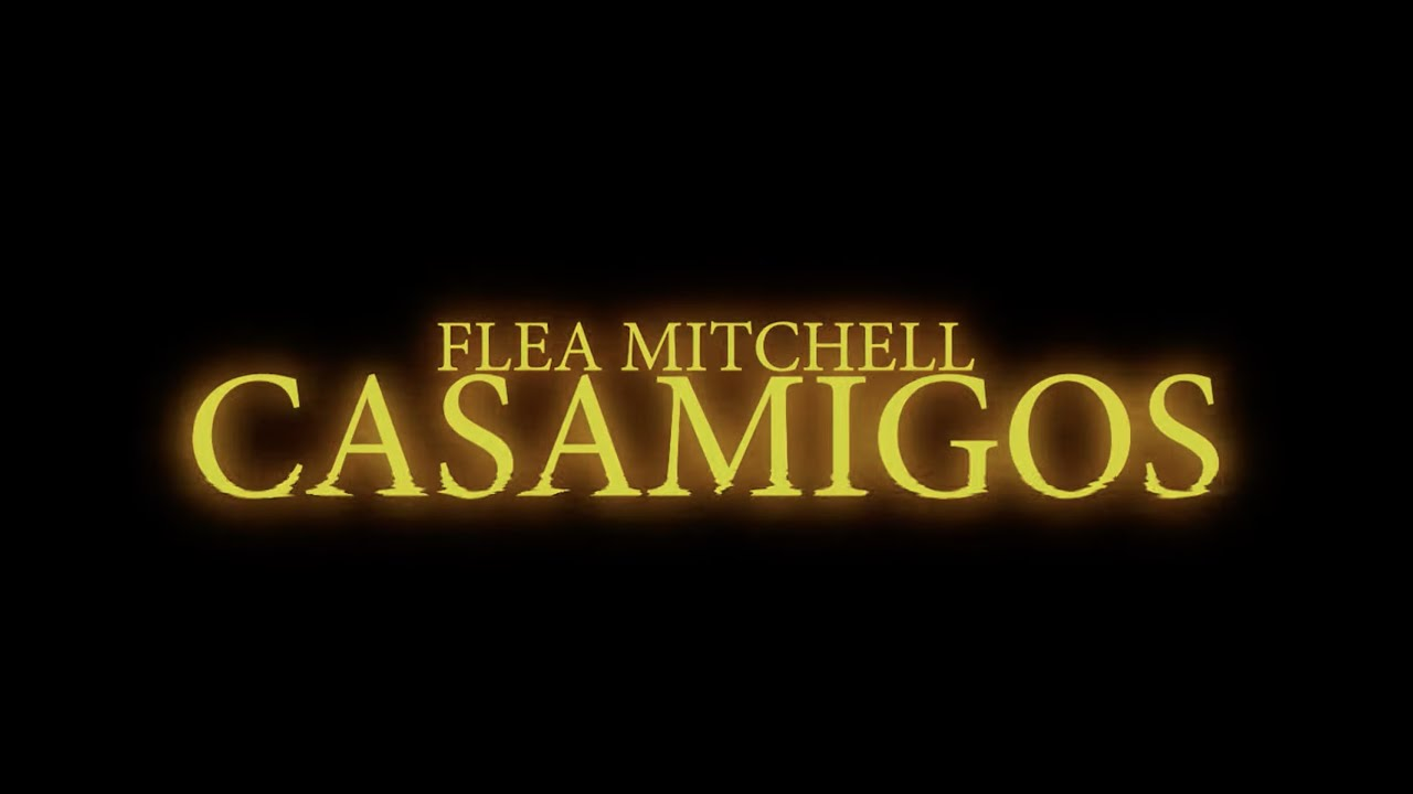 Flea Mitchell - Casamigos (official music video)