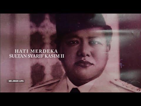 Melawan Lupa - Hati Merdeka Sultan Syarif Kasim II