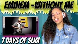 Eminem - Without Me (Reaction)   7 DAYS OF SLIM
