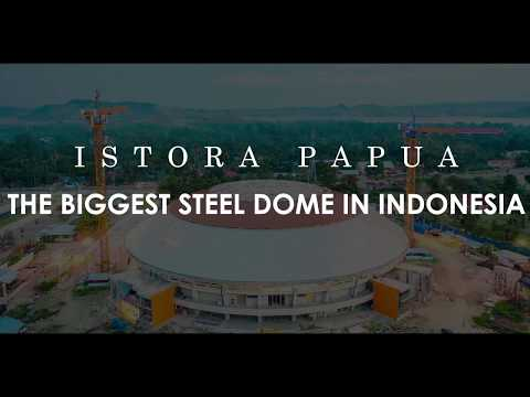 ISTORA PAPUA - THE BIGGEST STEEL DOME IN INDONESIA