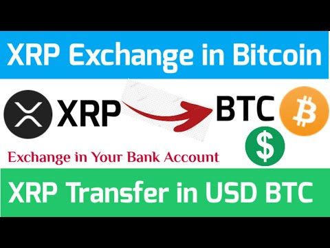XRP Exchange In Bitcoin USD | Ripple XRP Transfer In Your Bank Account | XRP Exchange In BTC USD