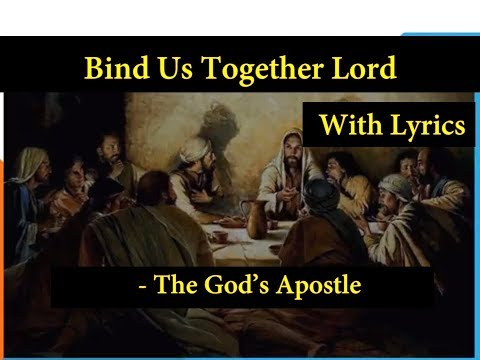Bind Us Together Lord - Hymns With Lyrics