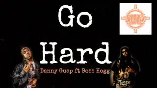 Danny Guap ft. Boss Hogg - Go Hard [BayAreaCompass]