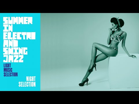 Best of Summer in Electro & Swing - Night Jazz Music Session