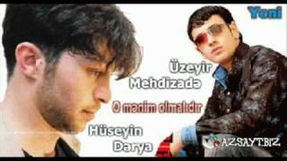 Üzeyir Mehdizadə ft Hüseyn Dərya - O Mənim Olmalıdır.wmv