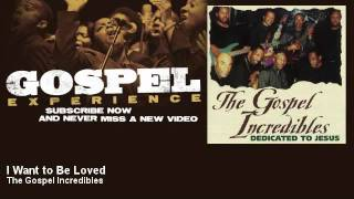 The Gospel Incredibles - I Want to Be Loved - Gospel