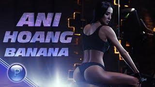 ANI HOANG - BANANA / Ани Хоанг - Банана, 2019