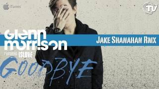 Glenn Morrison Feat Islove Goodbye Jake Shanahan Mix Time Records
