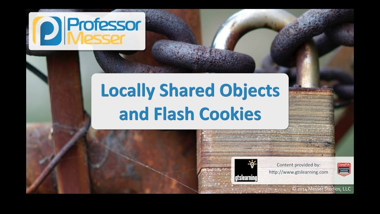 Locally Shared Objects and Flash Cookies - CompTIA Security+ SY0-401: 3.5