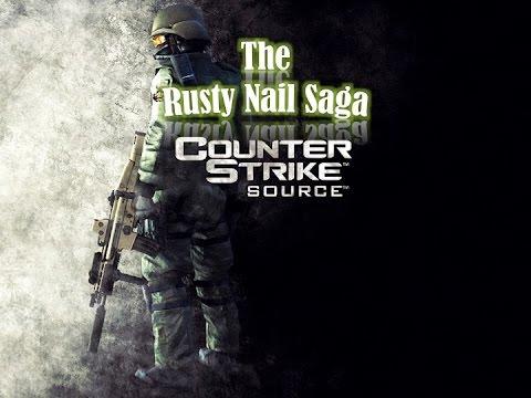 [Counter-Strike: Source] The Rusty Nail Saga