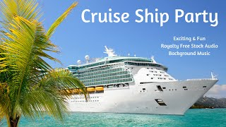 Cruise Ship Party - Fun & Exciting Royalty Free Background Music