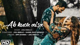 Ab Kuch Aisa Joel Rebello Darrel Mascarenhas Latest Hindi Song 2019