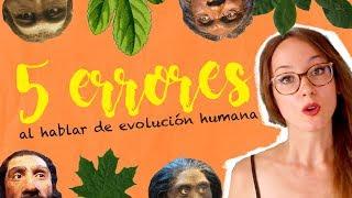 5 ERRORES COMUNES al hablar de EVOLUCIÓN HUMANA