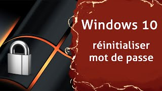 Comment retrouver/réinitialiser son mot de passe Windows 10, 8, 7