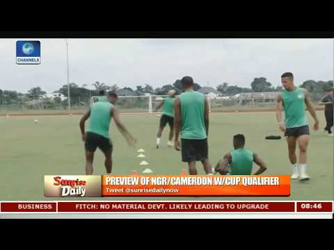 Previewing Of NGR/Cameroon World Cup Qualifier Pt.1 |Sunrise Daily|