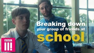 Breaking Down Your Group Of Friends At School   Ladhood now on iPlayer