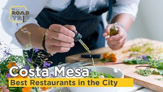 Best Restaurants in Costa Mesa - A delicious Orange County destination!