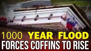 1000 YEAR FLOOD FORCES COFFINS TO RISE