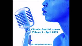 Soulful House Classics - Vol 2  - April 2019 - DJ Charlie C