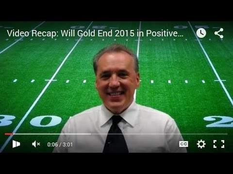 Video Recap: Will Gold End 2015 in Positive Territory?