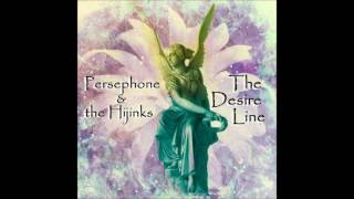 Persephone & the Hijinks  - The Desire Line