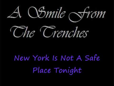 A Smile From The Trenches - New York Is Not A Safe Place Tonight