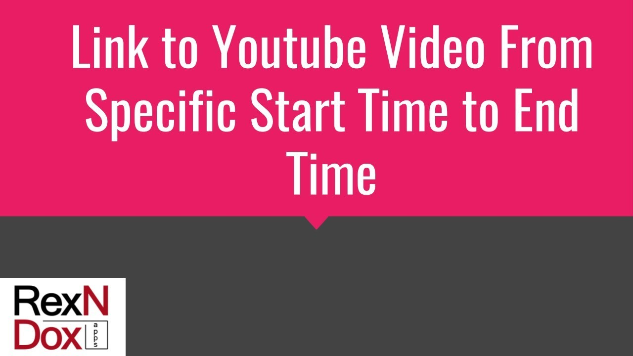 Youtube Specific Time  Link To Youtube Video From Specific Start Time To  End Time