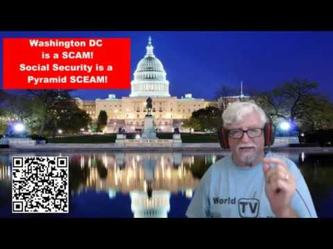 Washington DC Is A SCAM! And Social Security Is A Pyramid SCEAM!