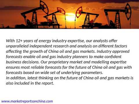 China Oil and Gas Industry Trends, Investment, Supply-Demand and Forecast 2017