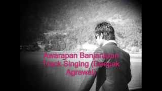 Awarapan Banjarapan Track Singing...... Deepak Agrawal