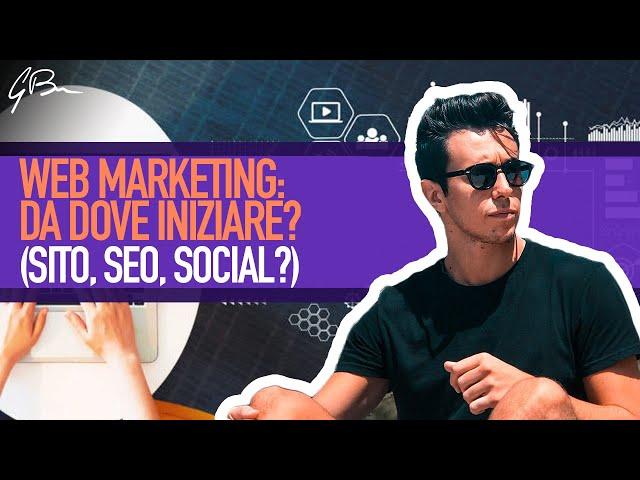 WEB MARKETING: DA DOVE INIZIARE? (SITO, SEO, SOCIAL?)