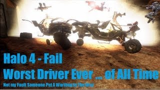 Halo 4 - Warthog Driving Fail - Worst Driver Ever ... Of All Time