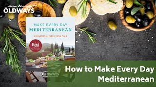 How to Make Every Day Mediterranean - How to Stick to the Mediterranean Diet