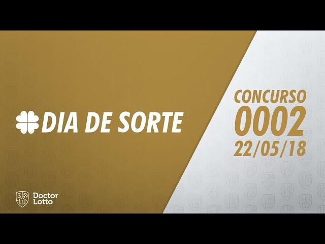 RESULTADO DIA DE SORTE 0002 | 22/05/2018