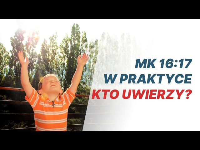 Ewangelia Marka 16:17 w praktyce — kto uwierzy? pastor Wojciech Orzeł
