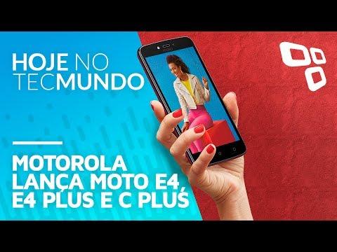 Motorola lança Moto E4, E4 Plus e C Plus - Hoje no TecMundo