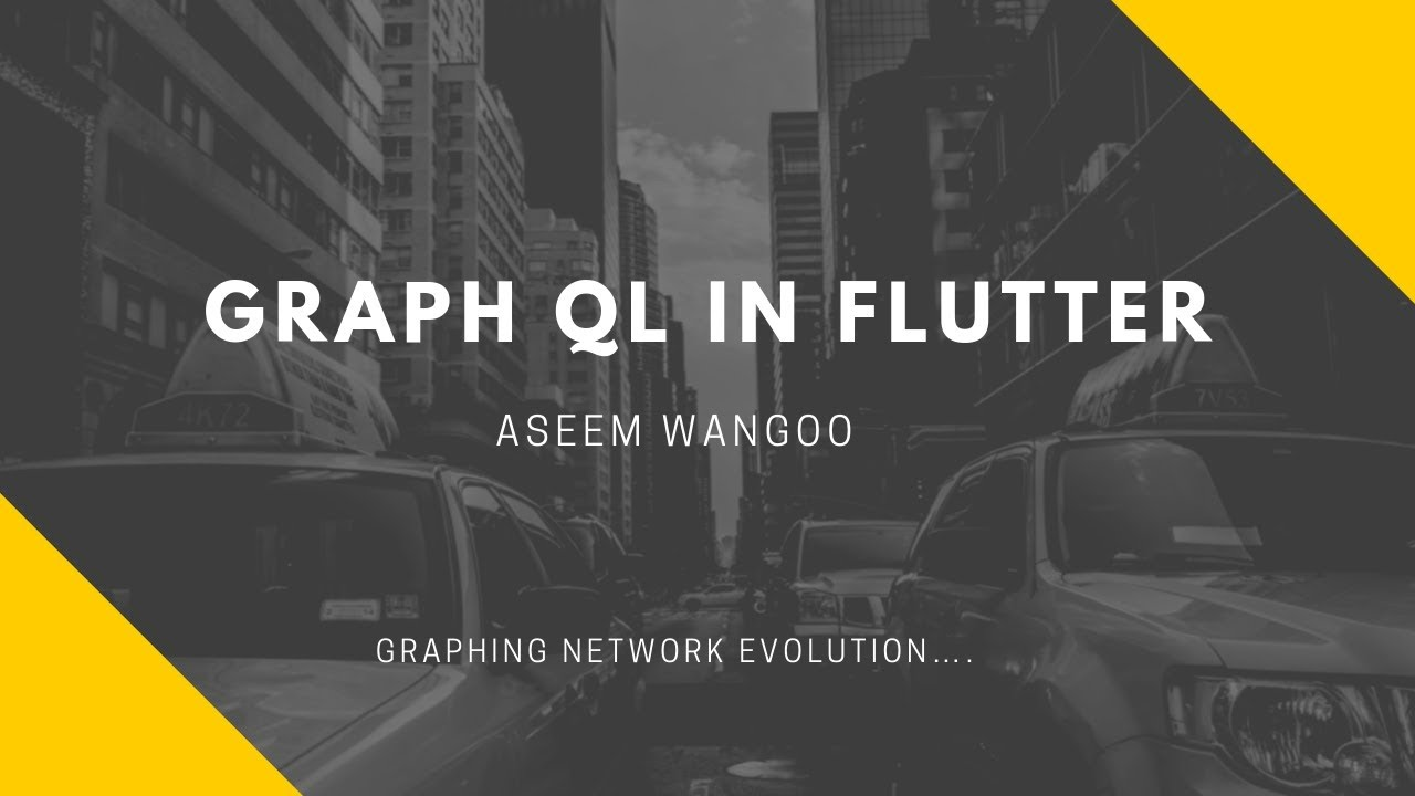 Graph QL and Flutter - Flutter - Graph QL in Flutter- Aseem Wangoo