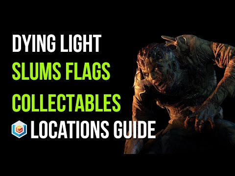Dying Light Flags Collectibles Locations Guide (Slums Area - 13/13 Flags Collectables)