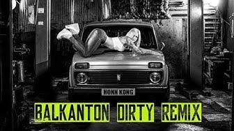 HONN KONG - BALKANTON DIRTY (official remix)