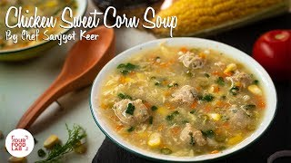 Chicken Sweet Corn Soup Recipe   Chef Sanjyot Keer   Your Food Lab
