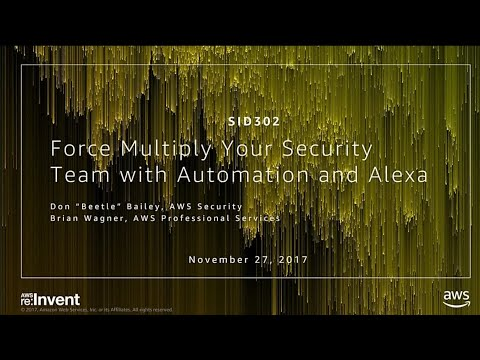 AWS re:Invent 2017: Force Multiply Your Security Team with Automation and Alexa (SID302)