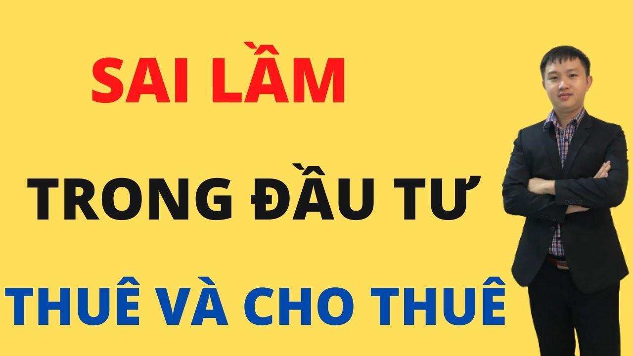 Sai lầm trong đầu tư thuê và cho thuê bạn cần biết I Nguyễn Cảnh Khánh