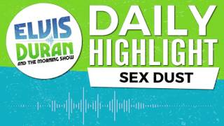 Sex Dust | Elvis Duran Daily Highlight