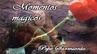 Momentos magicos - Pepe Sarmiento