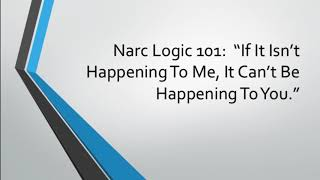 """Narc Logic 101: """"If It Isn't Happening To Me, It Can't Be Happening To You."""""""