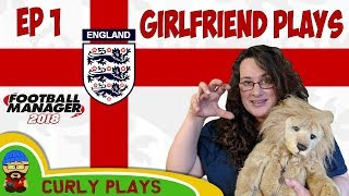 FIFA World Cup 2018 - FM18 - The Girlfriend Plays England Manager EP1 - Football Manager 2018