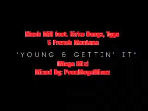 Meek MIll feat. Kirko Bangz, Tyga & French Montana -Young & Gettin' It (Mega Mix)
